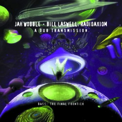 Bill Laswell-Jah-Wobble-Radioaxiom-A-Dub-Transmission-2001.jpeg